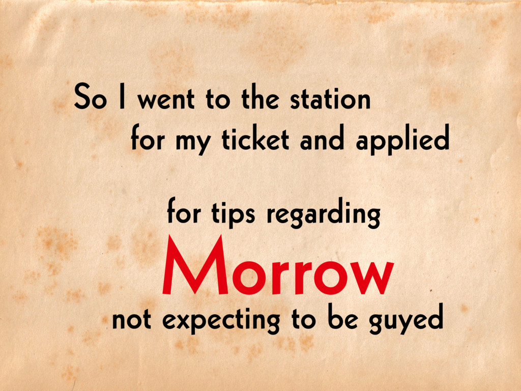 Morrow So I went to the station for my ticket a...
