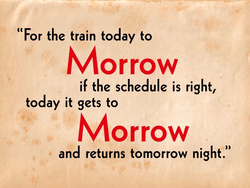 "Morrow ""For the train today to if the schedule ..."