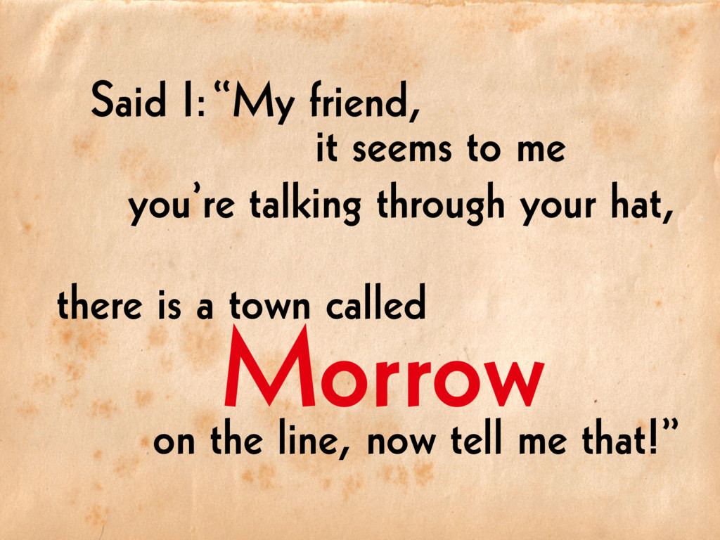 "Morrow on the line, now tell me that!"" there is..."