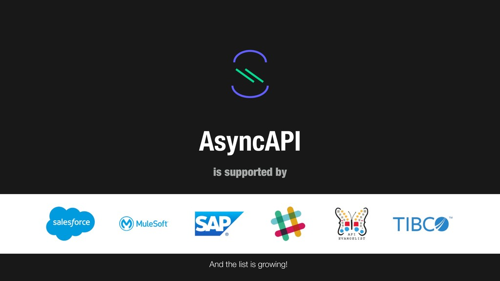 AsyncAPI is supported by And the list is growin...