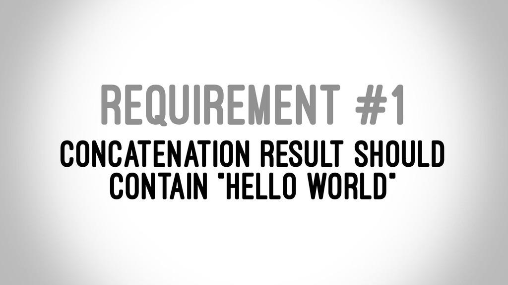 REQUIREMENT #1 CONCATENATION RESULT SHOULD CONT...