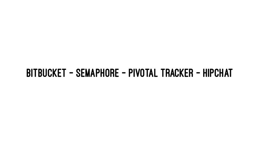 Bitbucket - Semaphore - Pivotal Tracker - HipCh...