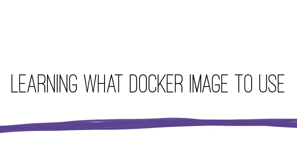 LEARNING WHAT DOCKER IMAGE TO USE