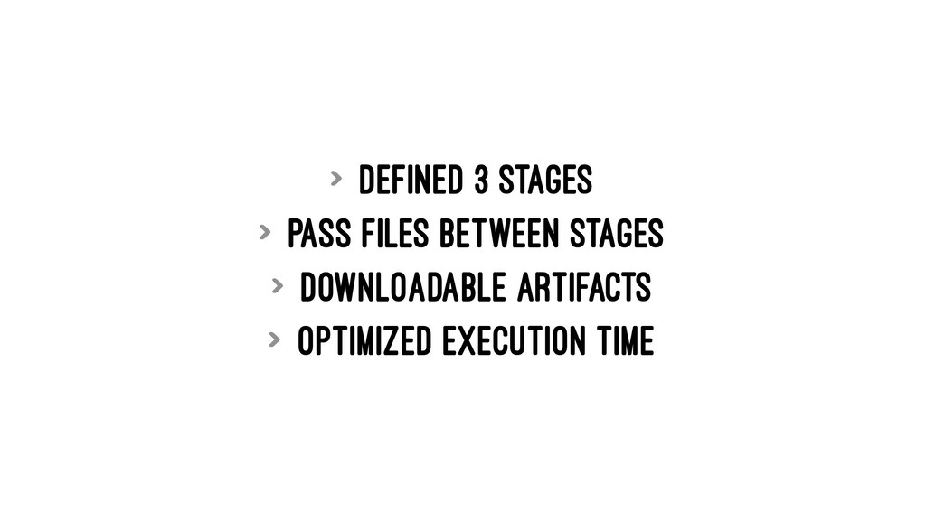 > defined 3 stages > pass files between stages ...
