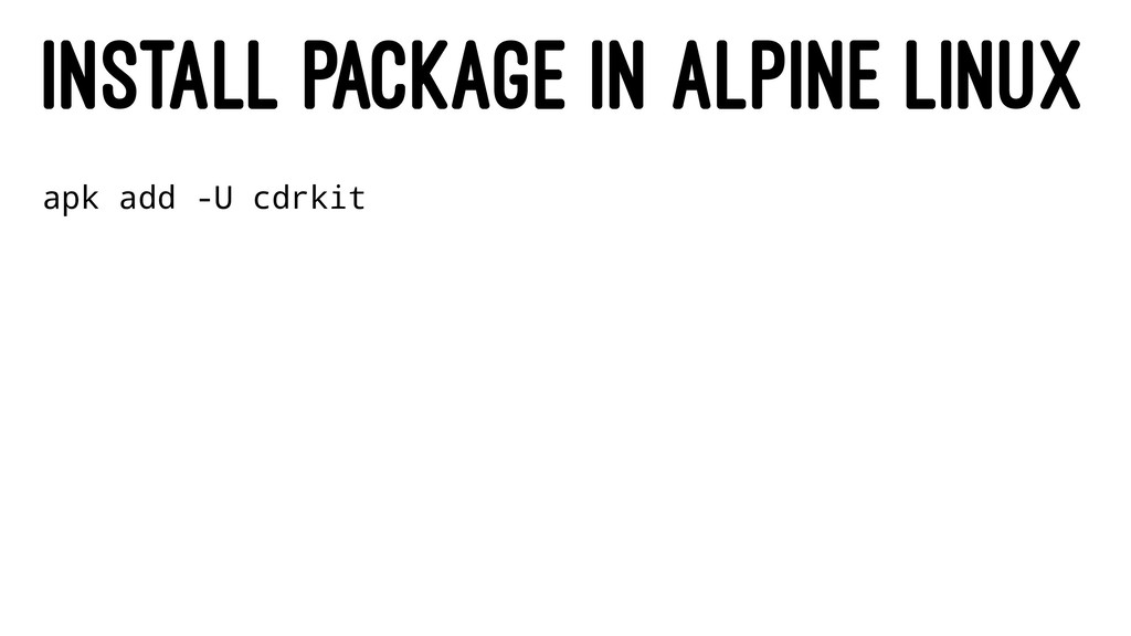 INSTALL PACKAGE IN ALPINE LINUX apk add -U cdrk...