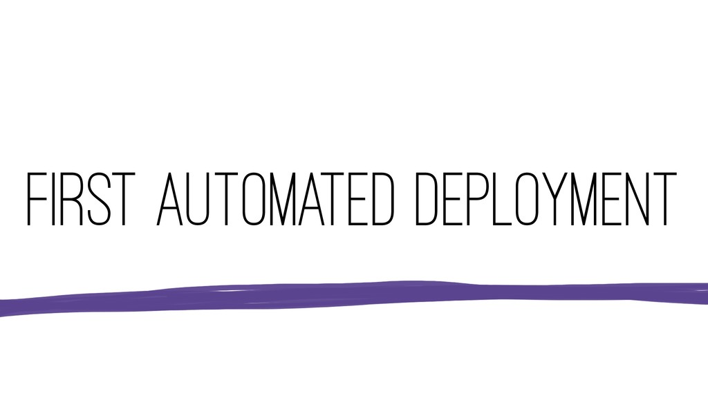 FIRST AUTOMATED DEPLOYMENT