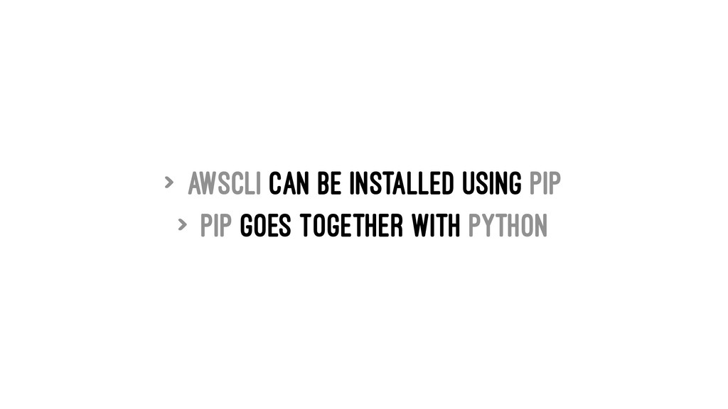 > awscli can be installed using pip > pip goes ...
