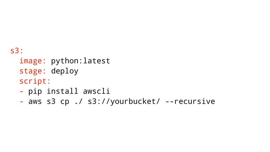 s3: image: python:latest stage: deploy script: ...