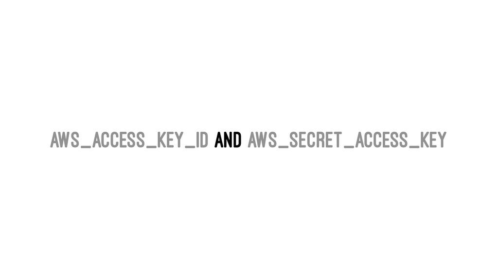 AWS_ACCESS_KEY_ID and AWS_SECRET_ACCESS_KEY