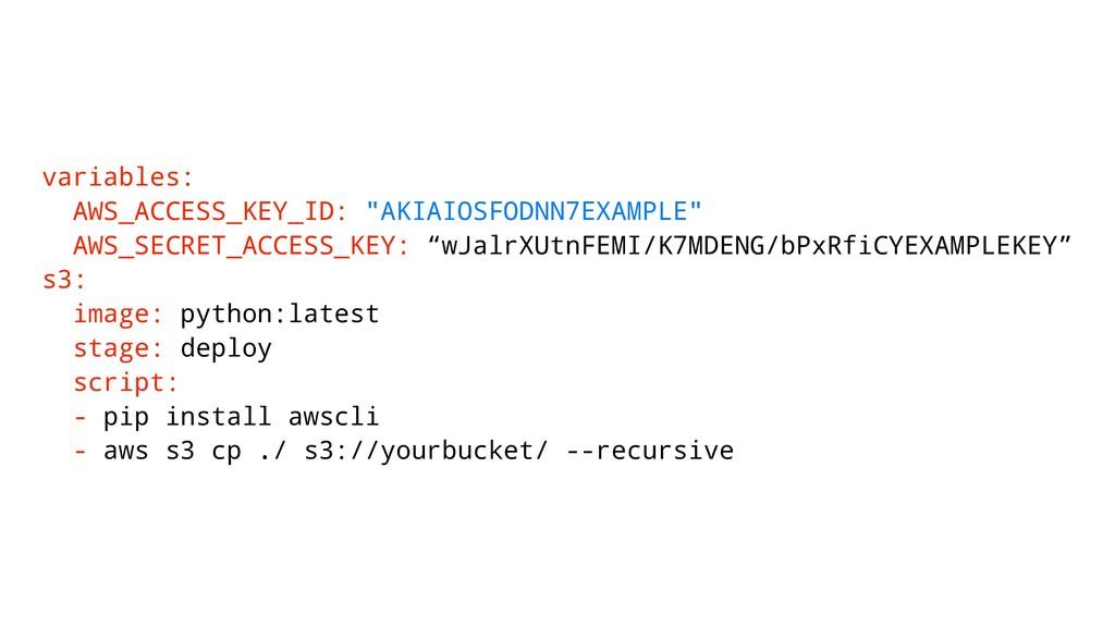 """variables: AWS_ACCESS_KEY_ID: """"AKIAIOSFODNN7EXA..."""