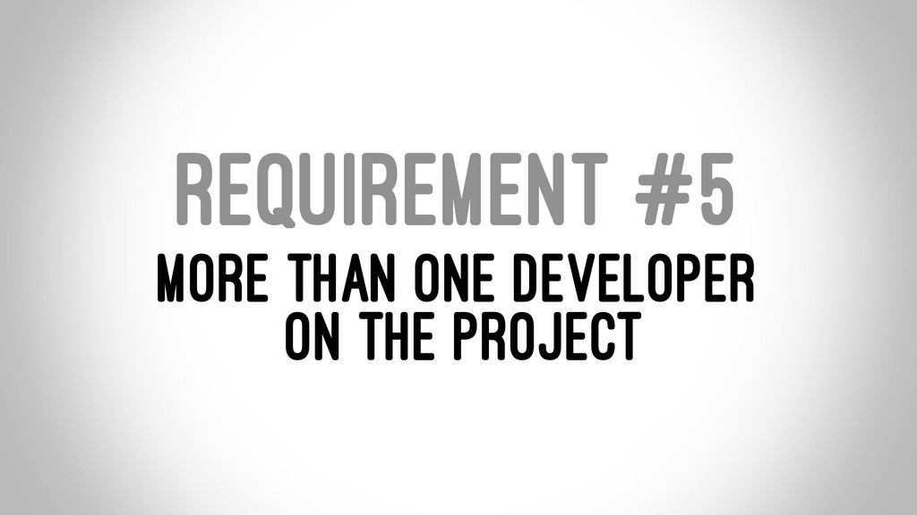 REQUIREMENT #5 MORE THAN ONE DEVELOPER ON THE P...