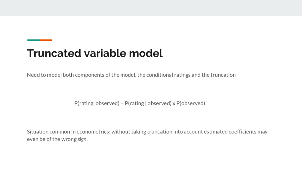 Truncated variable model Need to model both com...