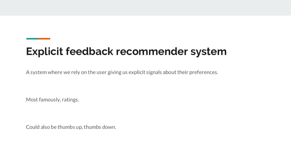 Explicit feedback recommender system A system w...