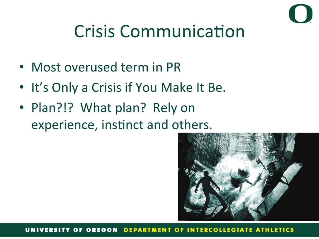 Crisis Communica4on  • Most overused...