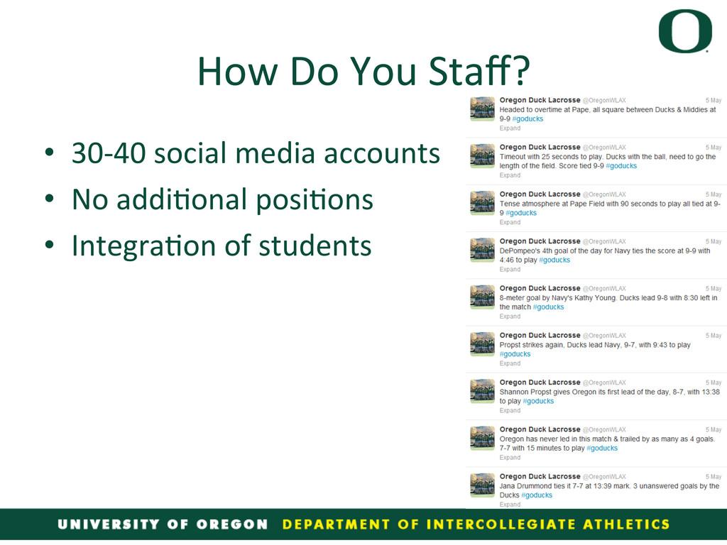 How Do You Staff?  • 30-‐40 soc...