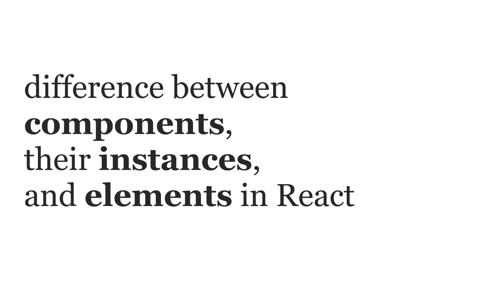 difference between components, their instances,...