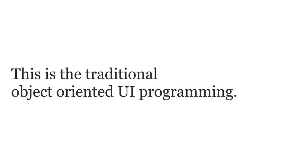 This is the traditional object oriented UI prog...