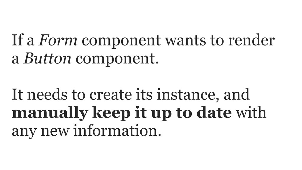 If a Form component wants to render a Button co...