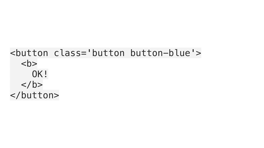 <button class='button button-blue'> <b> OK! </b...