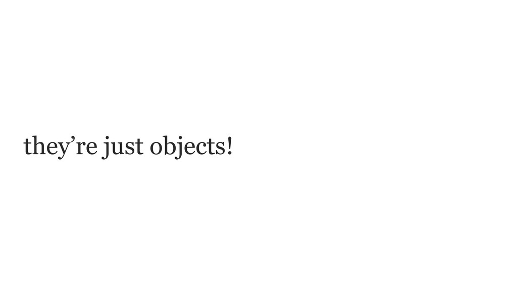 they're just objects!