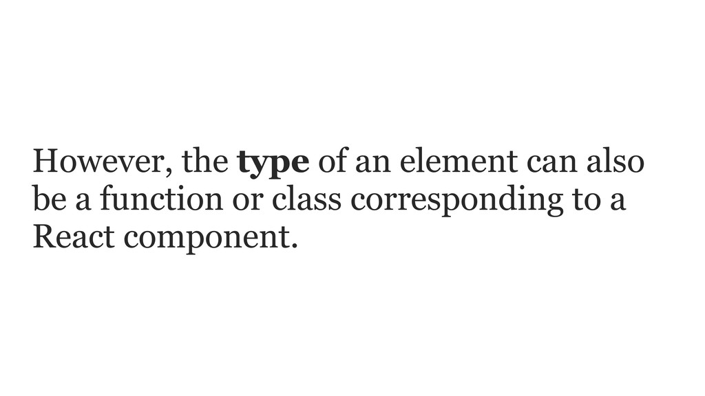 However, the type of an element can also be a f...