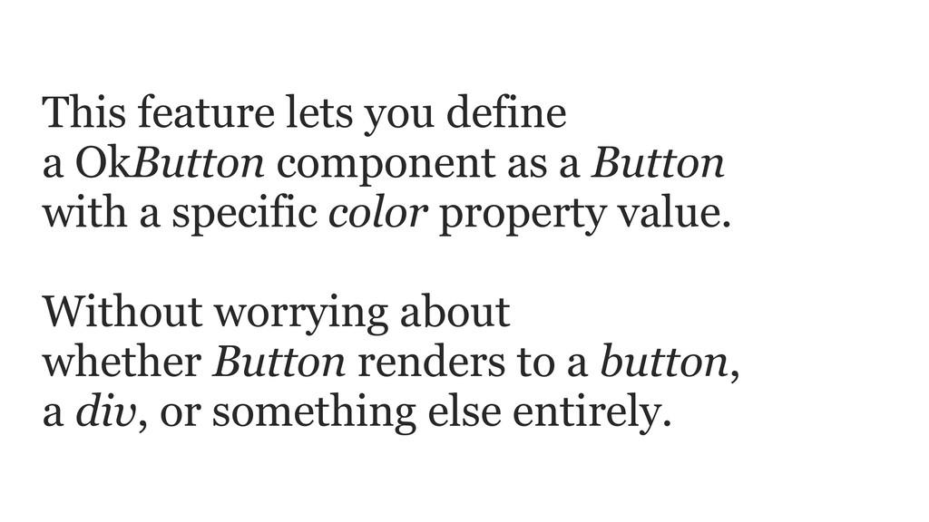 This feature lets you define a OkButton compone...