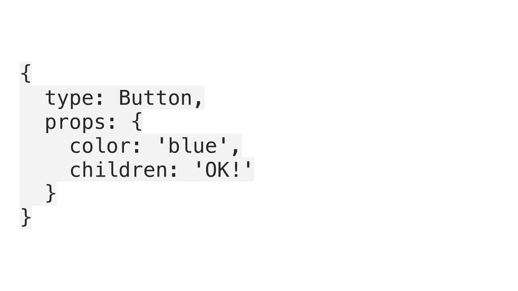 { type: Button, props: { color: 'blue', childre...