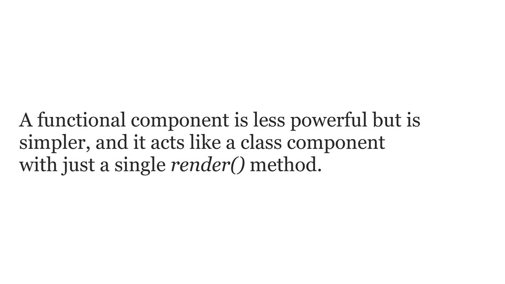 A functional component is less powerful but is ...