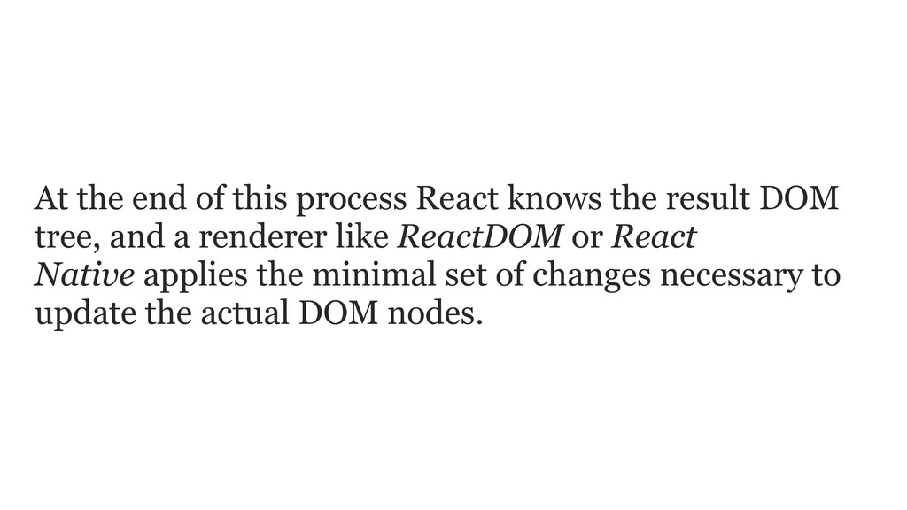 At the end of this process React knows the resu...