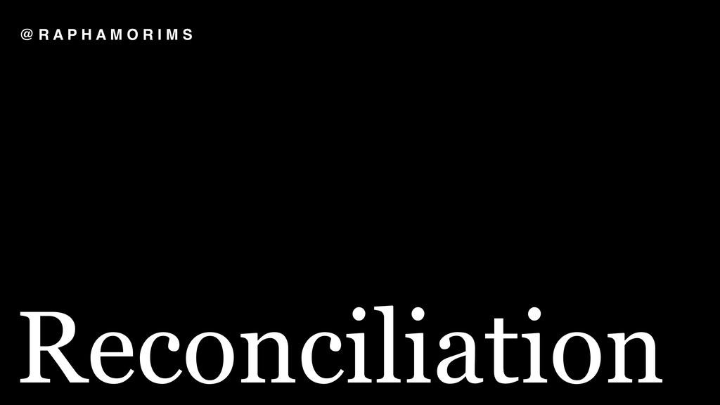 Reconciliation @ R A P H A M O R I M S