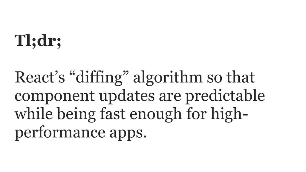 "Tl;dr;  React's ""diffing"" algorithm so that c..."
