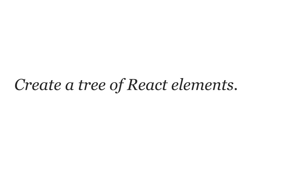 Create a tree of React elements.