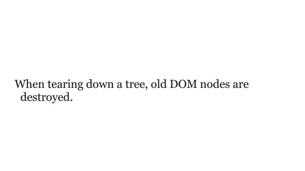 When tearing down a tree, old DOM nodes are des...