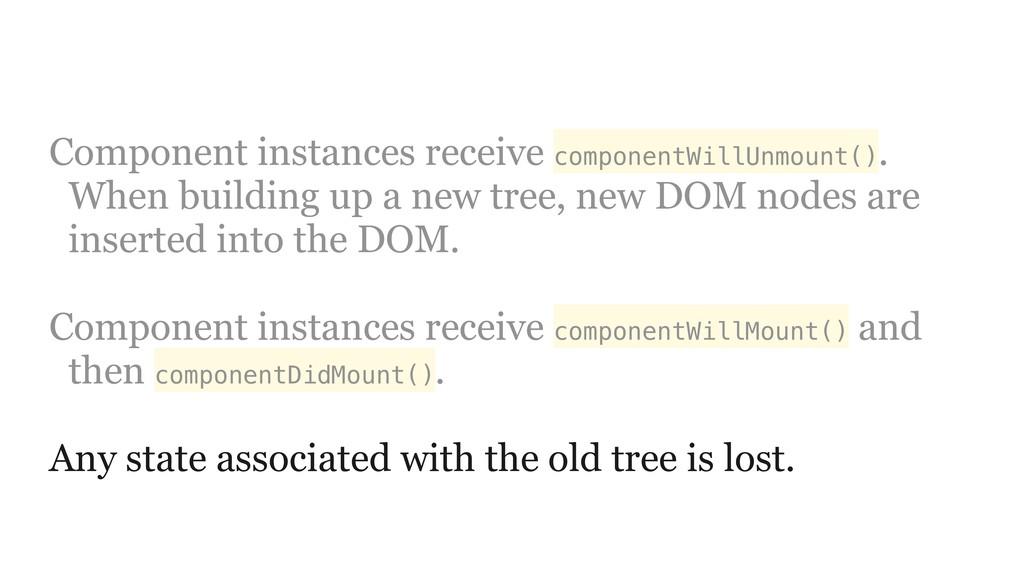 Component instances receive componentWillUnmoun...