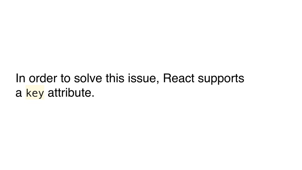 In order to solve this issue, React supports a ...