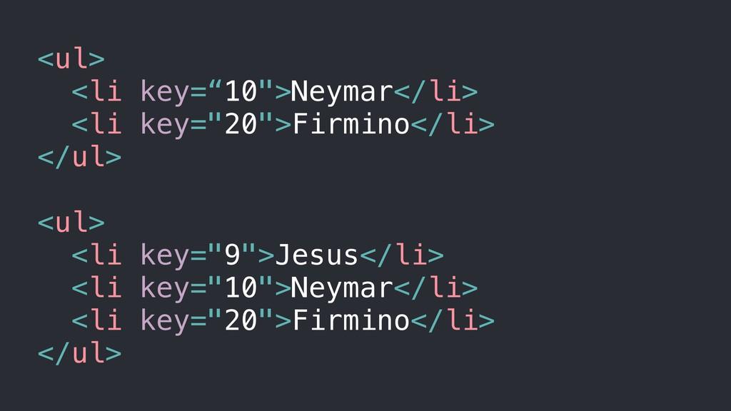 """<ul> <li key=""""10"""">Neymar</li> <li key=""""20"""">Firm..."""
