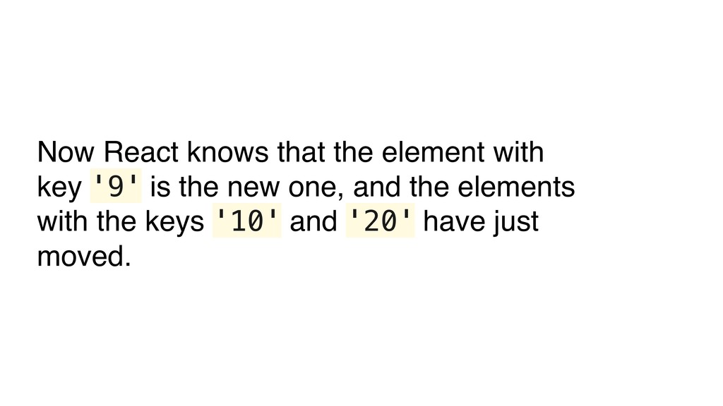 Now React knows that the element with key '9' i...