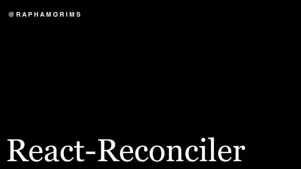 React-Reconciler @ R A P H A M O R I M S