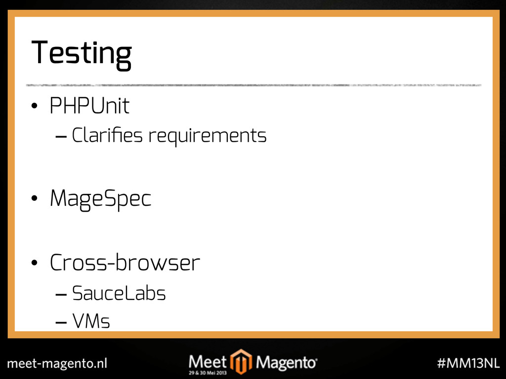Testing •  PHPUnit – Clarifies requirements •  M...