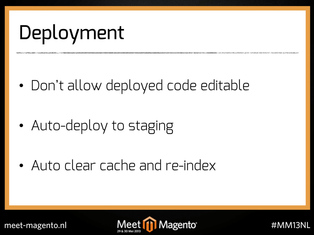 Deployment •  Don't allow deployed code editabl...