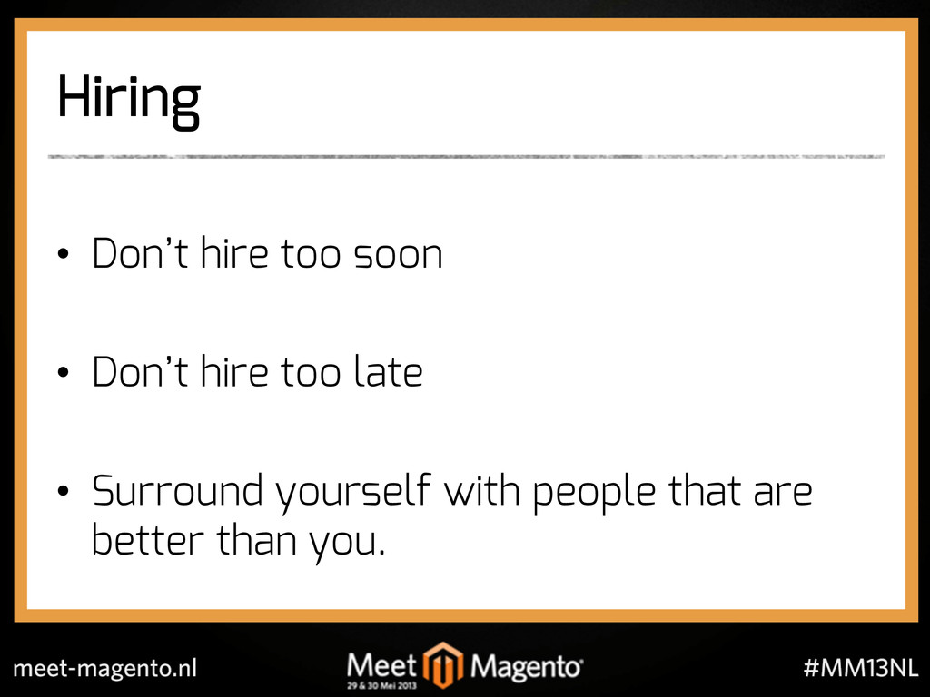 Hiring •  Don't hire too soon •  Don't hire too...