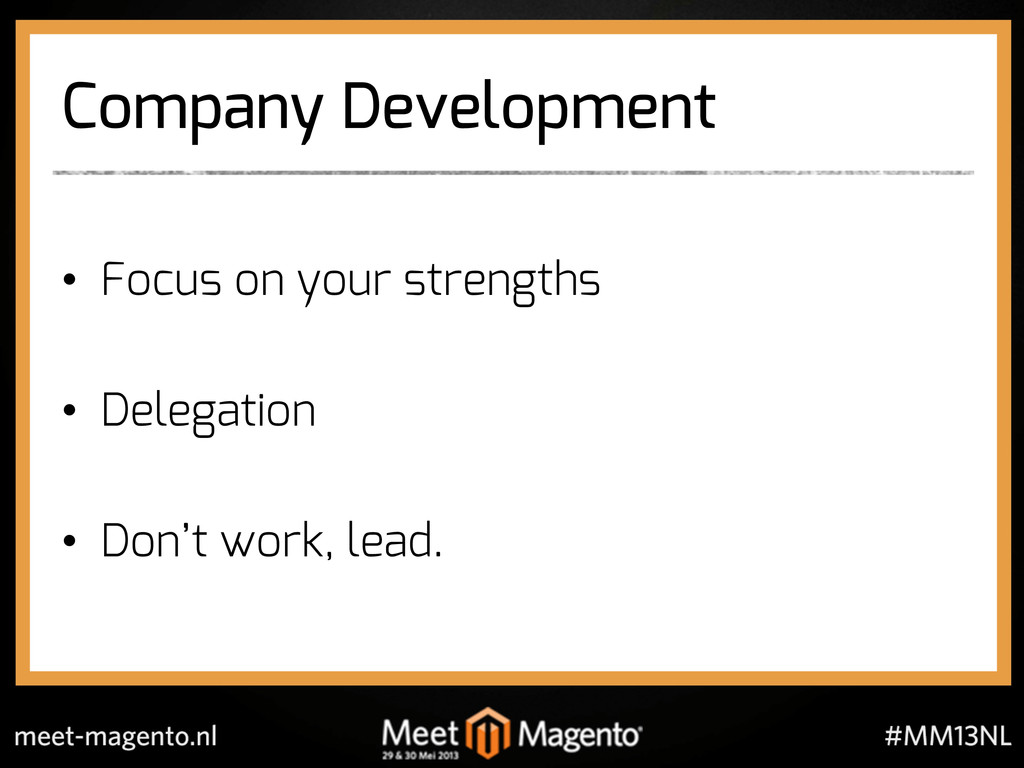 Company Development •  Focus on your strengths ...