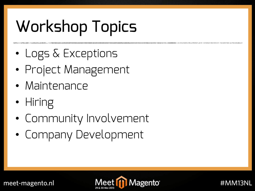Workshop Topics •  Logs & Exceptions •  Project...