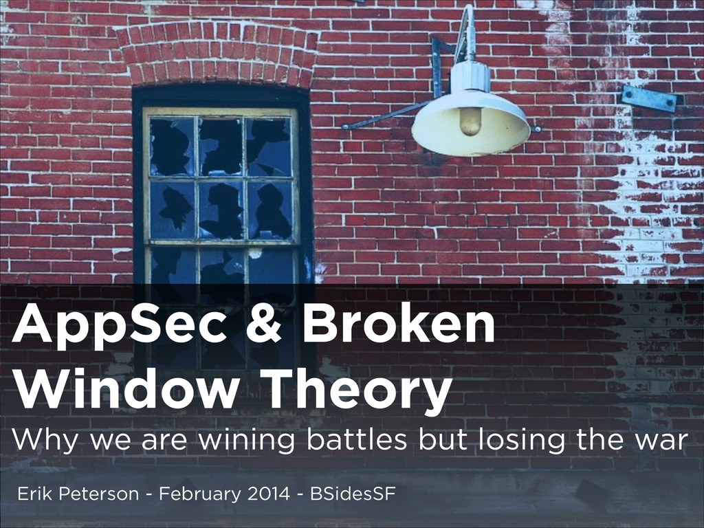 AppSec & Broken Window Theory Why we are wining...