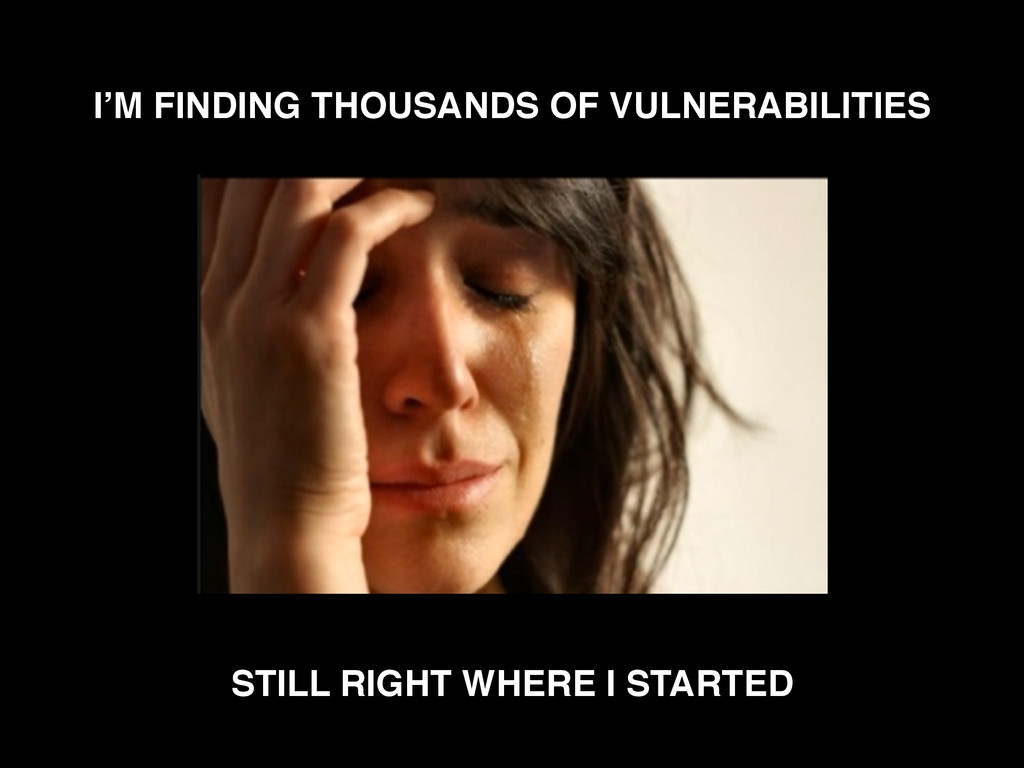 I'M FINDING THOUSANDS OF VULNERABILITIES STILL ...