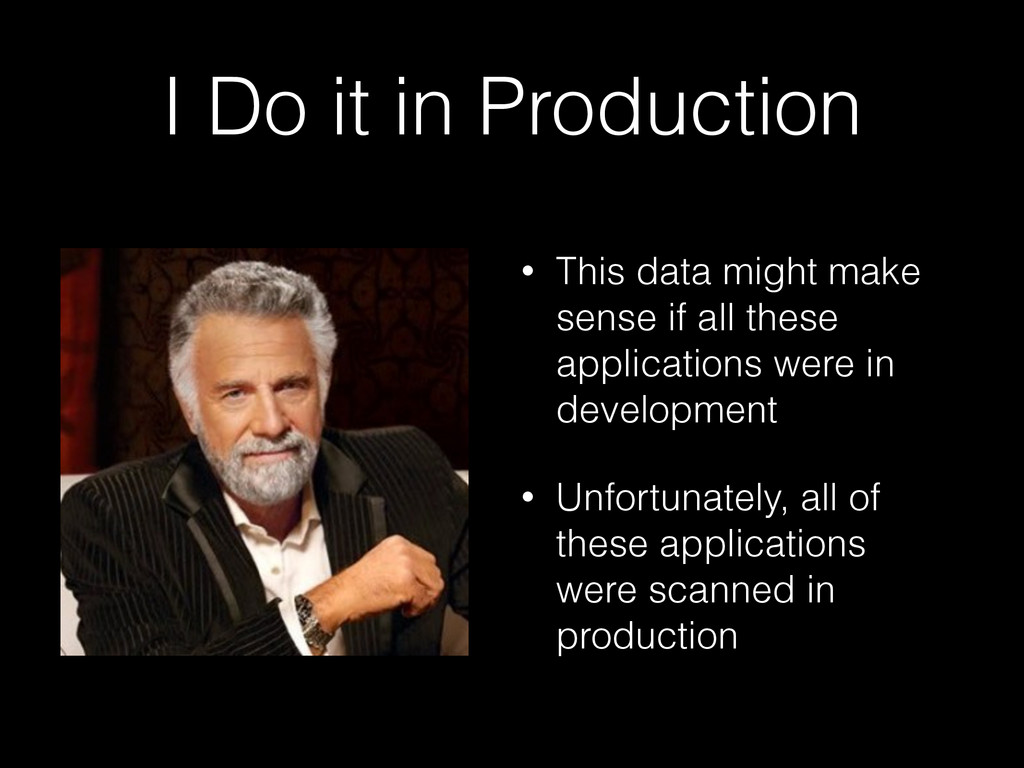 I Do it in Production • This data might make se...