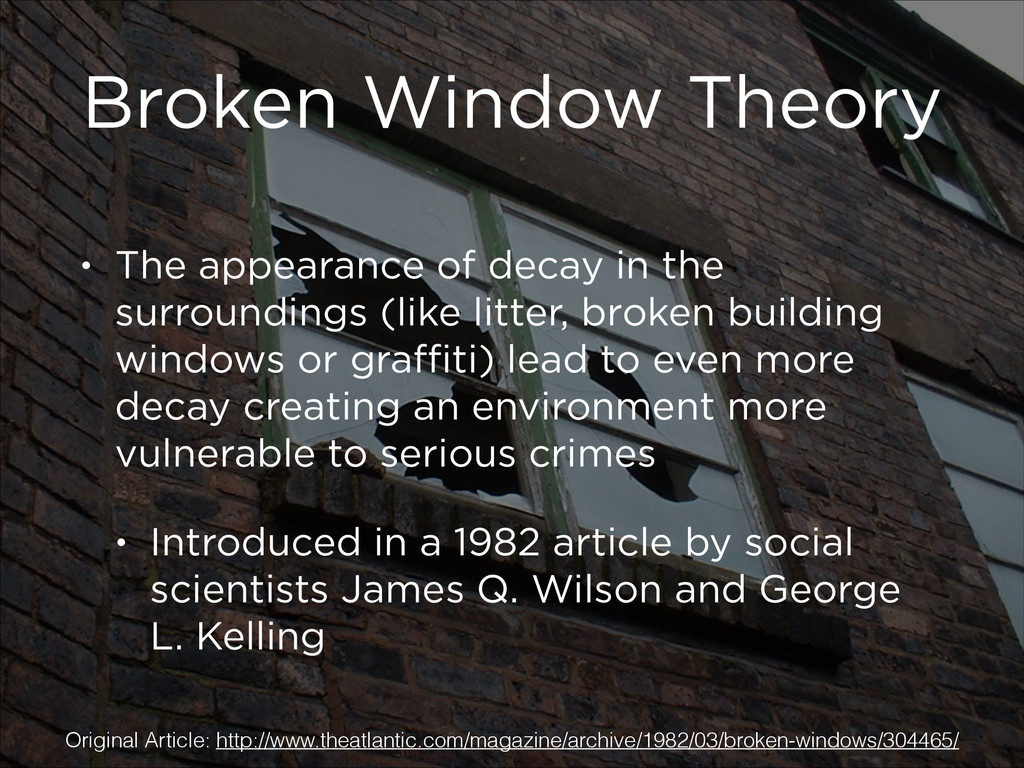 Broken Window Theory • The appearance of decay ...