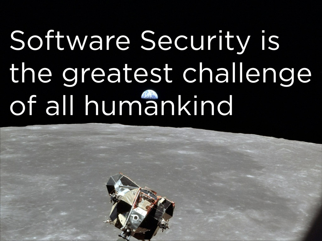 Software Security is the greatest challenge of ...