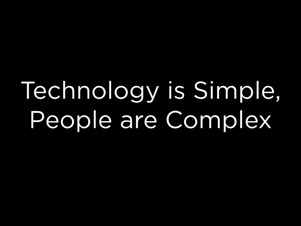Technology is Simple, People are Complex