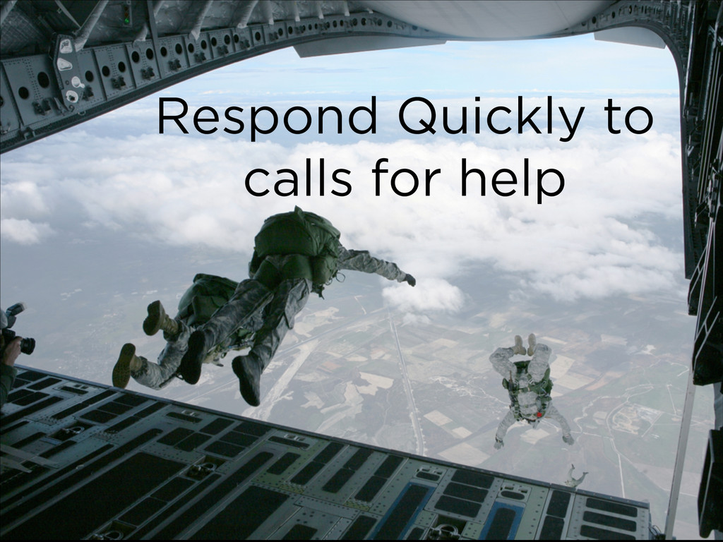 Respond Quickly to calls for help